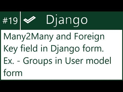 19 | Handle Foreign Key Or Many To Many Field In Django Form | By Hardik Patel