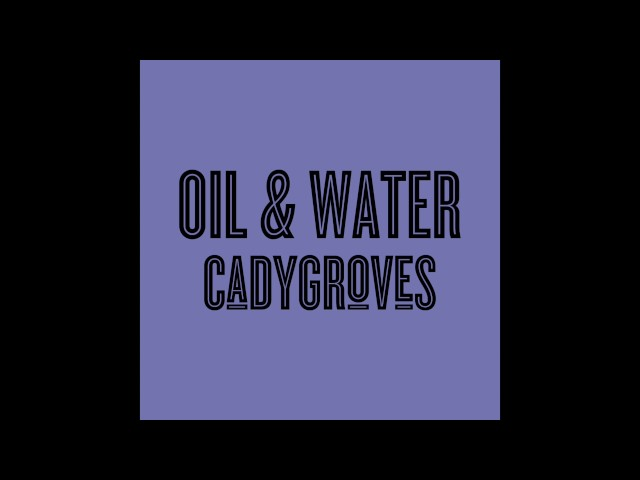 Cady Groves - Oil & Water (Official Audio)