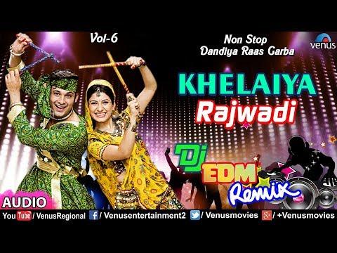 Rajwadi   Khelaiya Vol-6   ખેલૈયા   New Dj Remix   Non Stop Gujarati Dandiya Raas Garba 2018