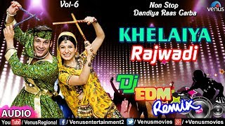 Rajwadi | Khelaiya Vol-6 | ખેલૈયા | New Dj Remix | Non Stop Gujarati Dandiya Raas Garba 2018
