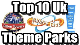 Top 10 Theme Parks In The UK