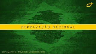 Culto Matutino - Depravação nacional (01/11/2020)