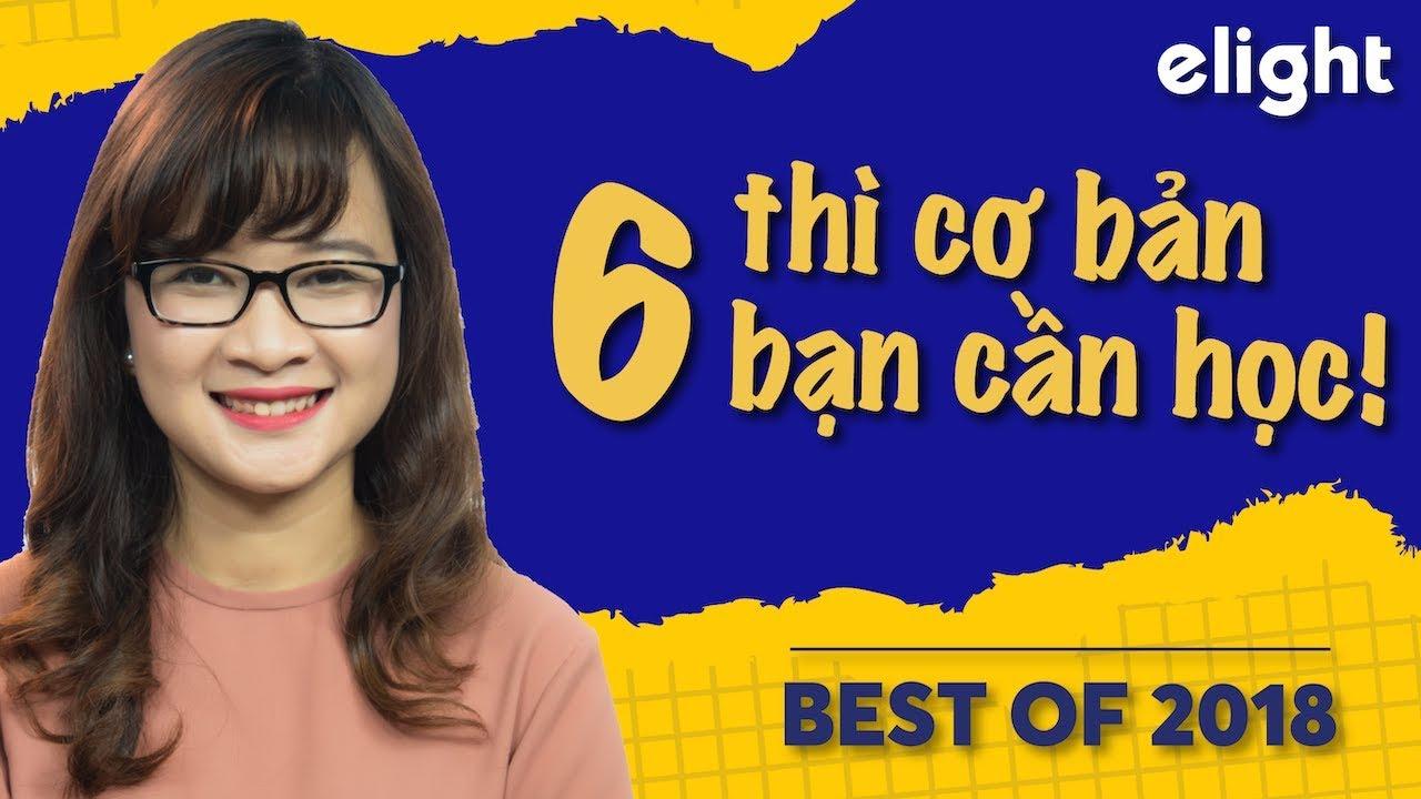 Elight | Tổng hợp 6 thì nhất định bạn cần học trong tiếng Anh – Best of 2018