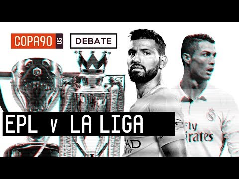 Premier League vs. La Liga - What Is The Best League In The World? | COPA Debate