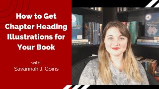 How to Get Chapter Heading Illustrations for Your Book | Savannah J. Goins