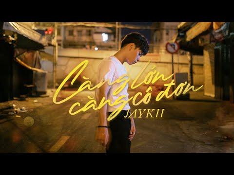 JayKii | CÀNG LỚN CÀNG CÔ ĐƠN - OFFICIAL MUSIC VIDEO