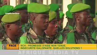 FACE A L'ACTUALITÉ  19 12 2017: RCA PROMESSE D'AIDE NON TENUE..