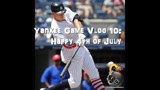 Yankee Game Vlog 10: Happy 4th of July