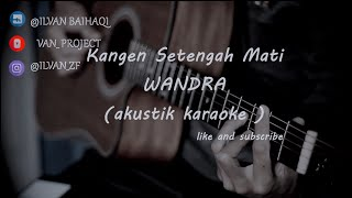Download lagu kangen setengah mati - wandra ( akustik karaoke )