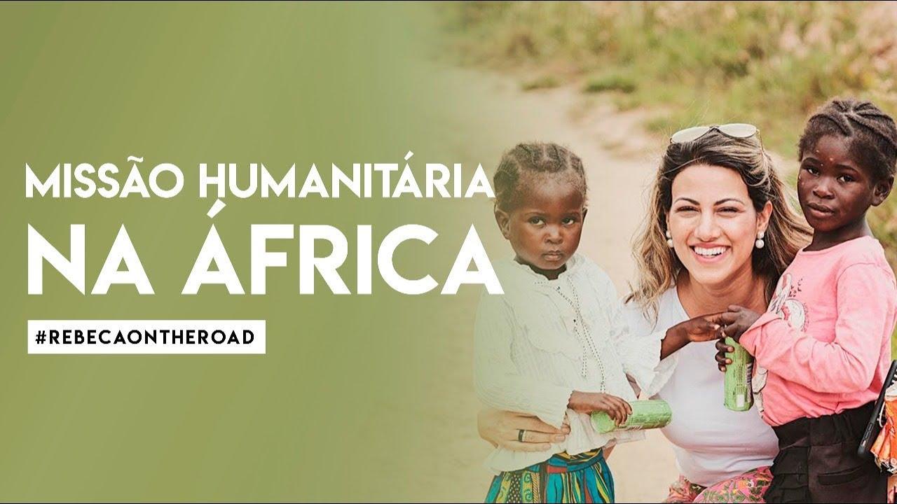 Missão Humanitária na África | #RebecaOnTheRoad | Rebeca Nemer