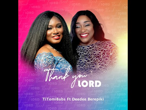 Thank You Lord - TitomiBabs ft. DeeDee Berepiki [MP3, Video]