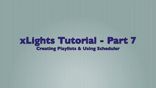 xlights 2015 version 4 tutorial part 7 creating playlists using scheduler