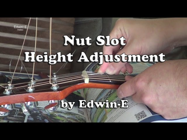Guitar Nut Slot Adjustment to Lower String Height