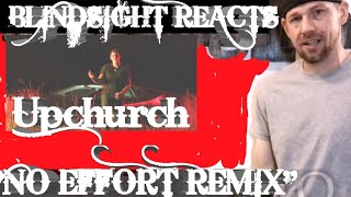 "BLINDSIGHT REACTS TO UPCHURCH - ""NO EFFORT REMIX"" (OFFICIAL MUSIC VIDEO"
