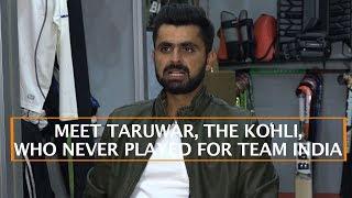 MEET TARUWAR, THE KOHLI, WHO NEVER PLAYED FOR TEAM INDIA