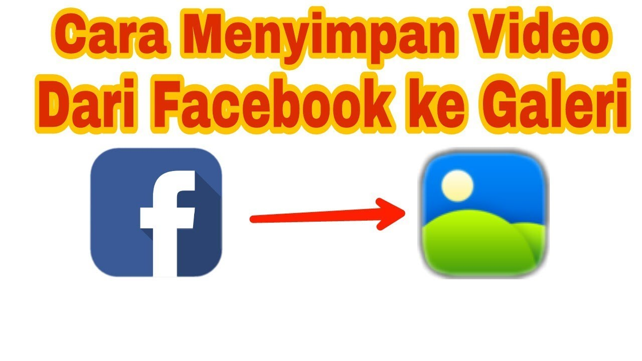 cara menyimpan video dari facebook ke galeri tanpa aplikasi