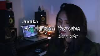 Judika - Tak Mungkin Bersama || Cover Ilona   Lirik