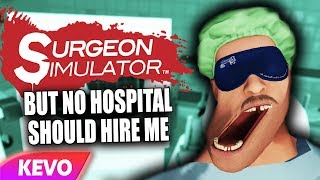 Surgeon Simulator VR but no hospital should hire me