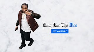 Jay Gwuapo - Long Live The Woo