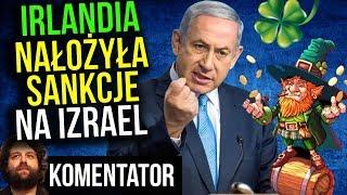 Irlandia Nałożyła Sankcje na Izrael - A Polska na Kolanach - Komentator