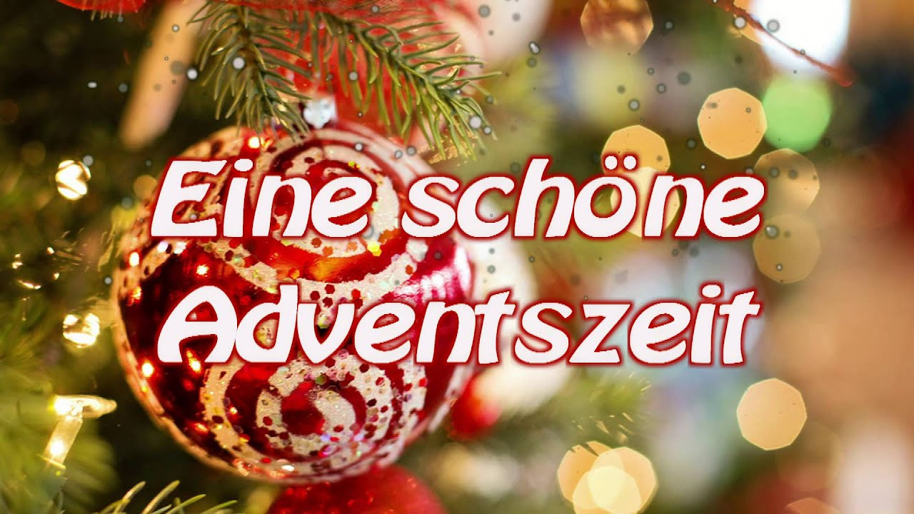 Adventsgrüße 2018 Eine Schöne Adventszeit Weihnachtszeit Youtube
