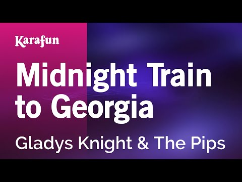 Karaoke Midnight Train to Georgia - Gladys Knight & The Pips *