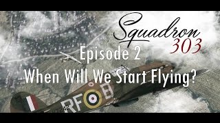 303 Squadron Ep. 2: When Will We Start Flying?