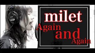 今回、milet(ミレイ)さんの『Again and Again』を歌わせていただきまし...