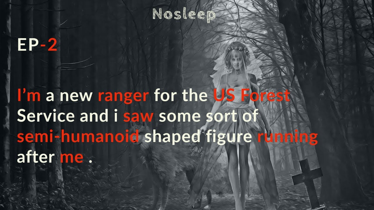 I'm a new ranger for the US Forest Service.i saw a semi-humanoid shaped figure running after me. EP2