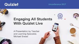 Quizlet Unconference 2017: Fun (And Easy) Variations on Quizlet Live