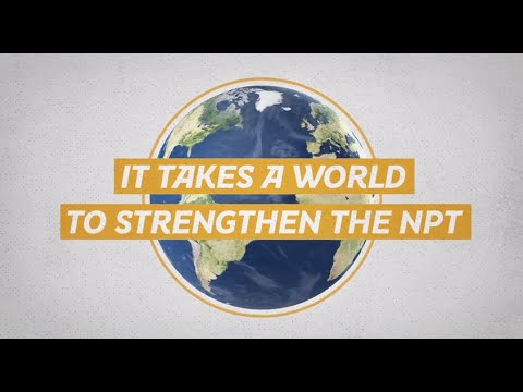 It Takes a World to Strengthen the NPT