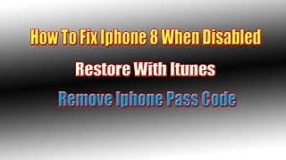 How To Fix Your Iphone 8 When Disabled | Iphone Pass Code