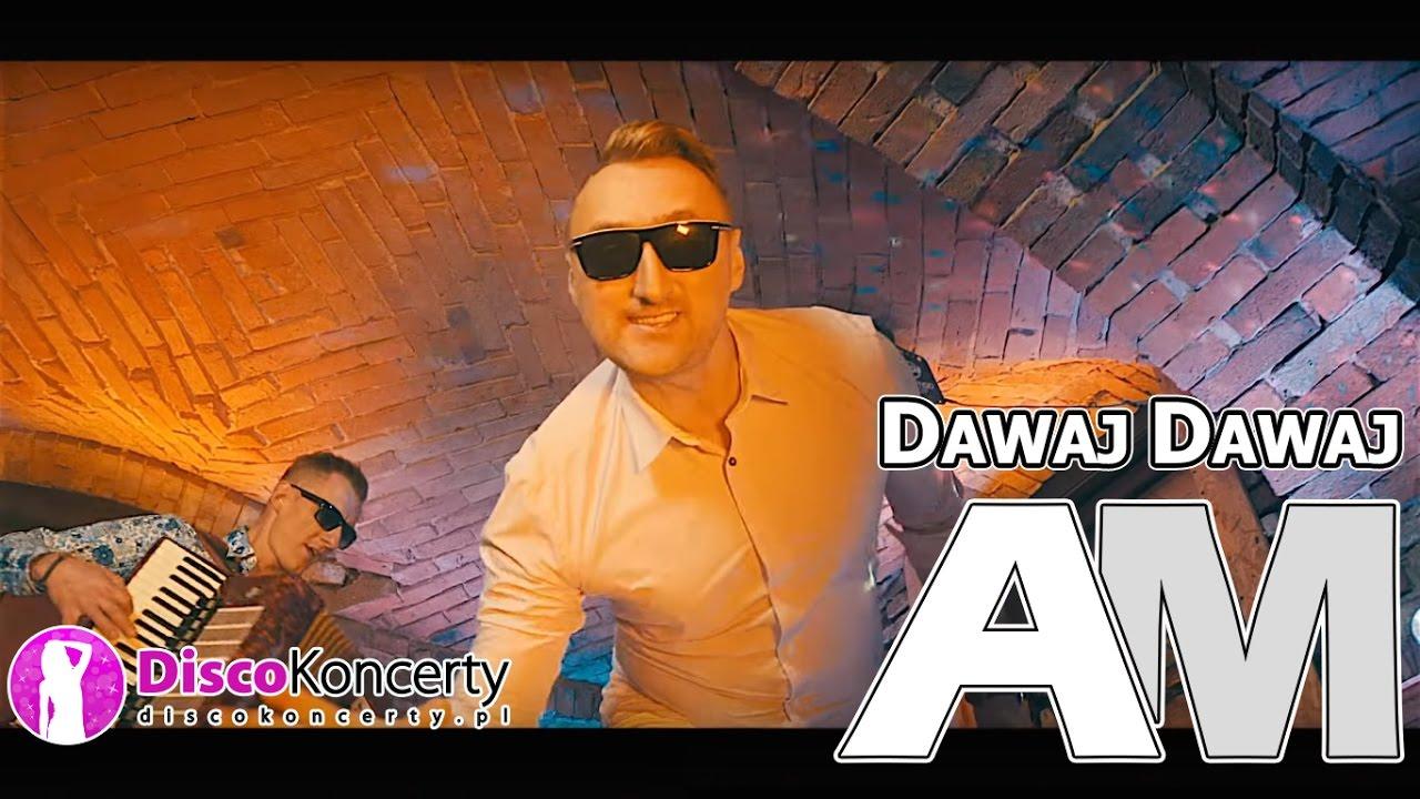 AM- DAWAJ DAWAJ (Official HD Video) NOWOŚĆ 2017