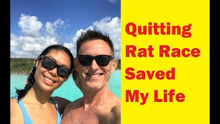 Quitting the rat race saved my life