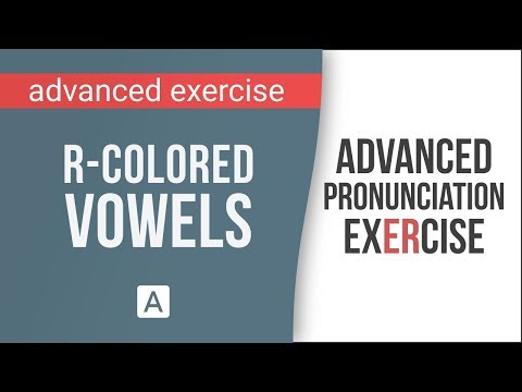 Advanced Pronunciation Exercise: R-Colored Vowel Sounds