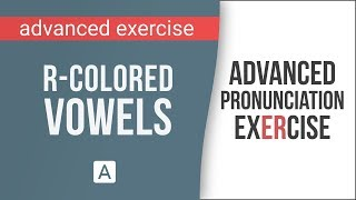Advanced American English Pronunciation Exercise: R-Colored Vowel Sounds