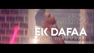 Ek Dafaa - Arjun Kanungo  |  Chinnamma | 2017 Party Song