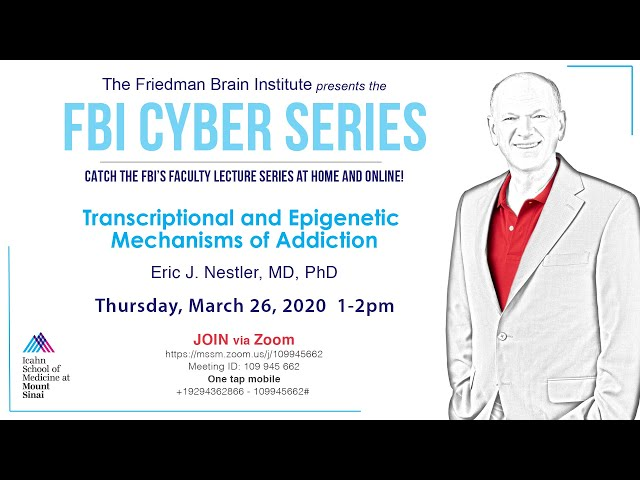 FBI Cyber Series - Transcriptional and Epigenetic Mechanisms of Addiction by Eric Nestler, MD, PhD