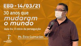 Escola Bíblica Dominical - 14/03/2021 - 09h - Pb. Élcio Guimarães