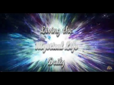 Intro into Living the Mystical Life Daily Teaching Series: Part 1
