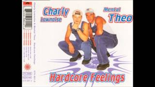 Charly Lownoise & Mental Theo - Hardcore Feelings (Club Mix)