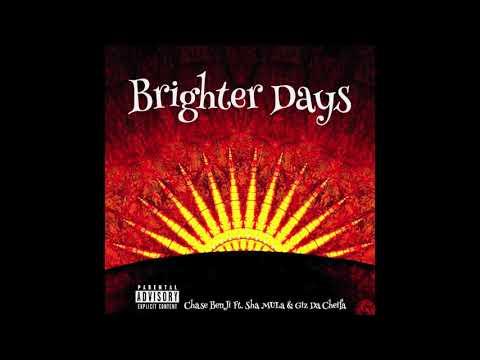 Chase Benji - Brighter Days Ft. Sha MuLa & Giz Da Cheifa