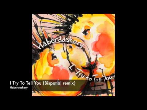 I Try To Tell You (Bispatial remix)