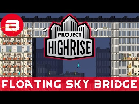 Project Highrise - FLOATING SKY BRIDGE - Project Highrise Gameplay #13
