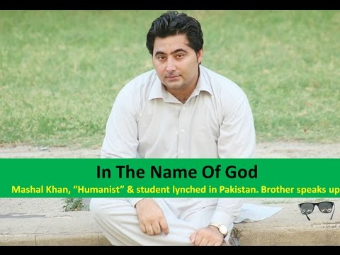Mashal Khan humanist and student lynched in the name of God