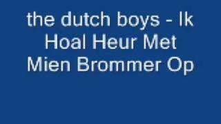dutch boys  Ik Hoal Heur Met Mien Brommer Op