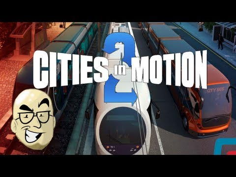 Let's Look At: Cities in Motion 2! [PC]