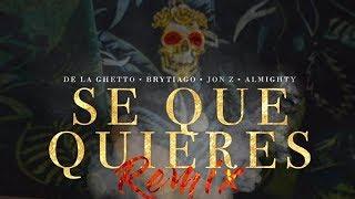 De La Ghetto - Sé Que Quieres Remix (feat. Brytiago, Jon Z & Almighty)[Audio Oficial]