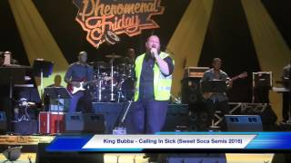 King Bubba - Calling In Sick (Sweet Soca Semis 2016) Live HD