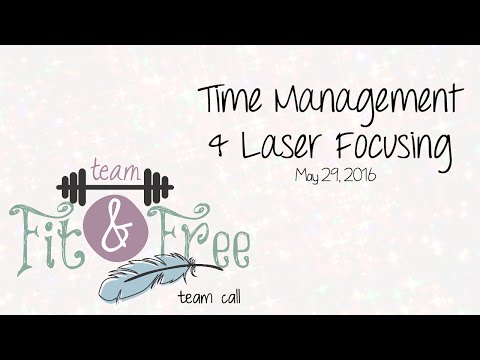 Time Management & Laser Focusing - Team Call May 29, 2016